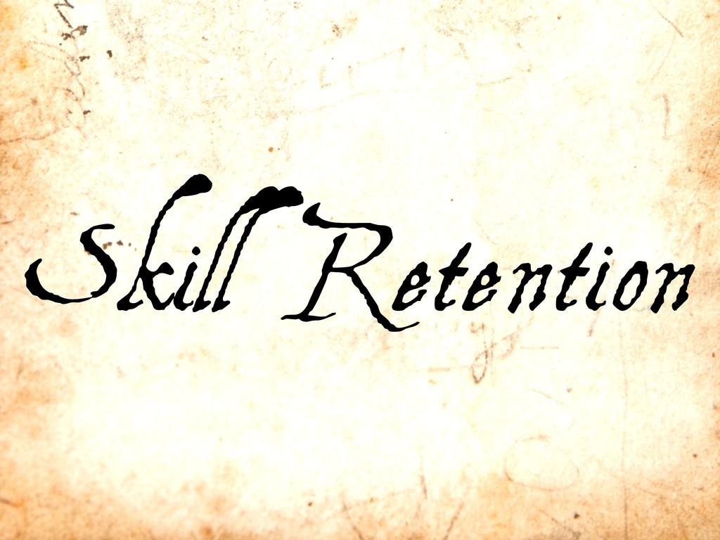 Skill Retention