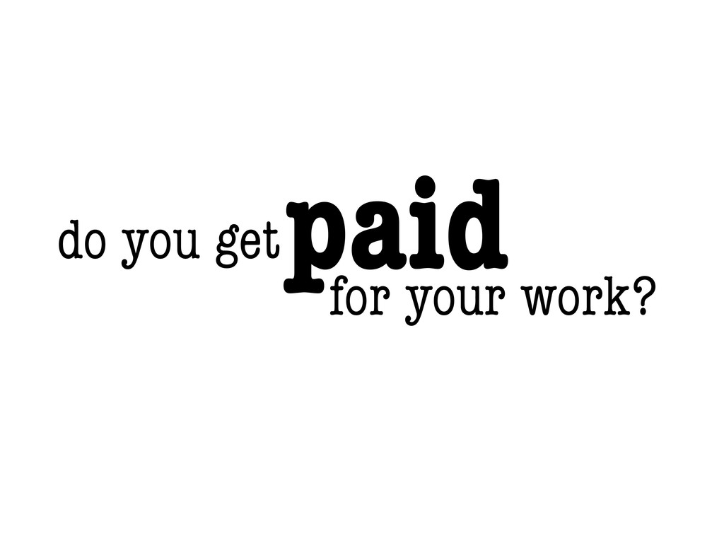 do you get paid for your work?