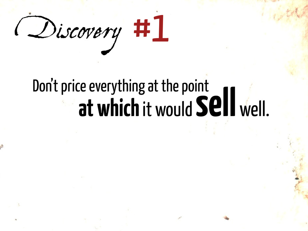 Discovery #1 Don't price everything at the poin...