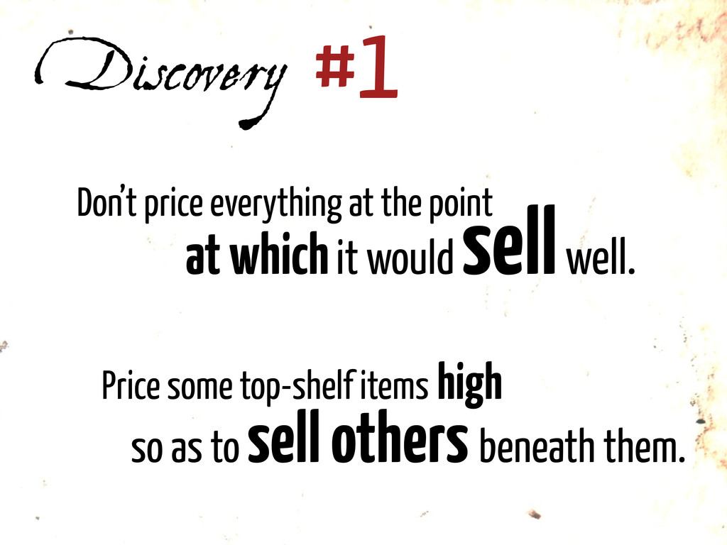 Discovery #1 Price some top-shelf items high so...