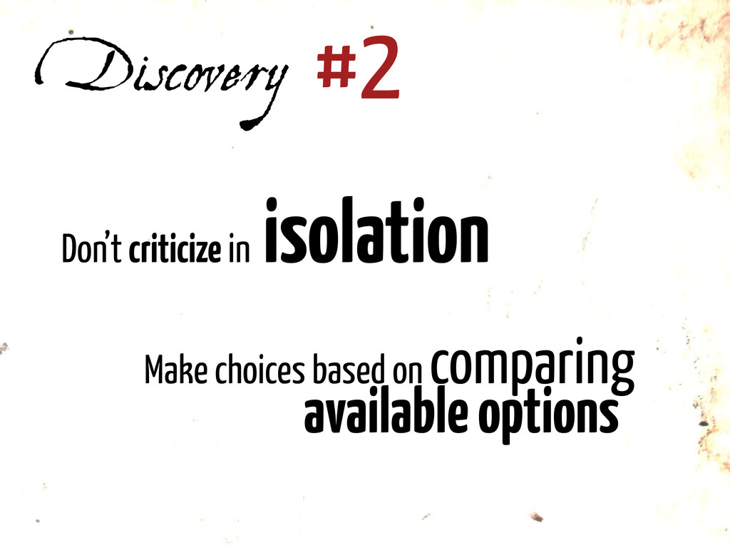 Discovery #2 Don't criticize in isolation Make ...