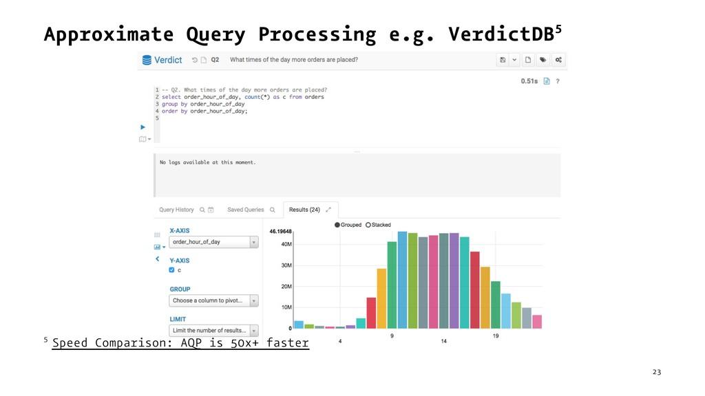 Approximate Query Processing e.g. VerdictDB5 5 ...