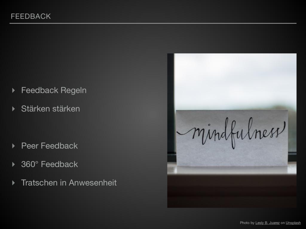 FEEDBACK ▸ Feedback Regeln  ▸ Stärken stärken  ...