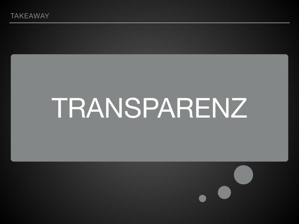 TRANSPARENZ TAKEAWAY