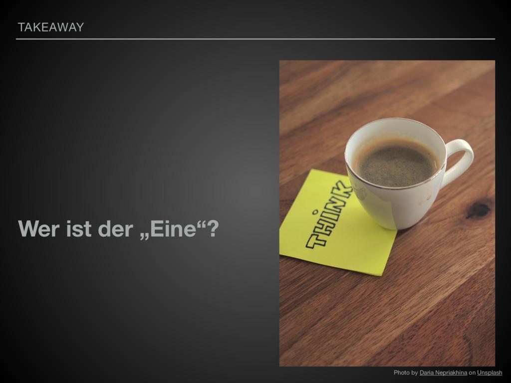 """TAKEAWAY Wer ist der """"Eine""""? Photo by Daria Nep..."""