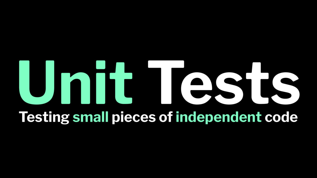 Unit Tests Testing small pieces of independent ...