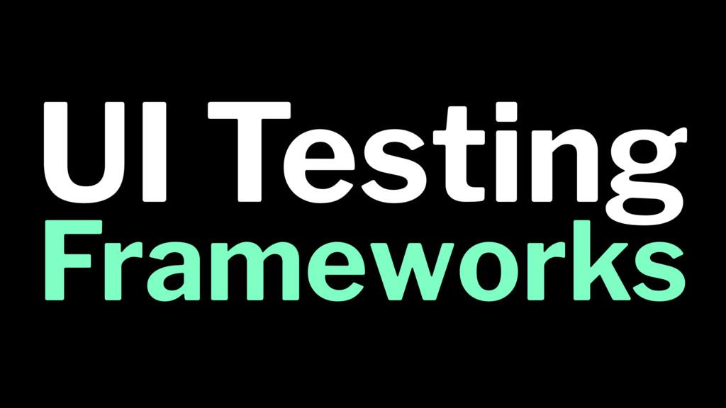 UI Testing Frameworks