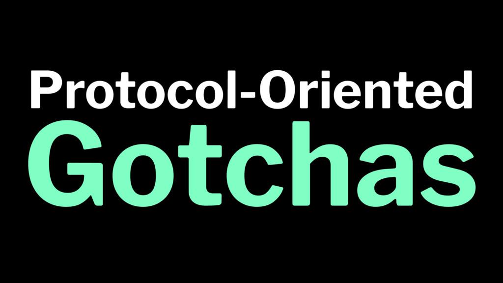 Protocol-Oriented Gotchas