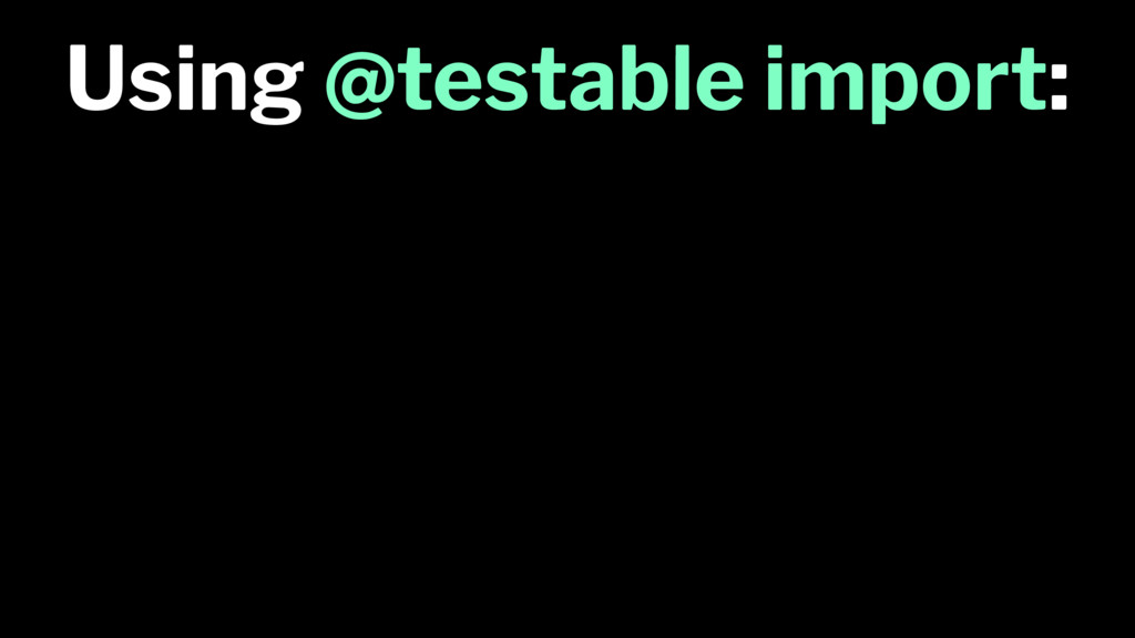 Using @testable import: