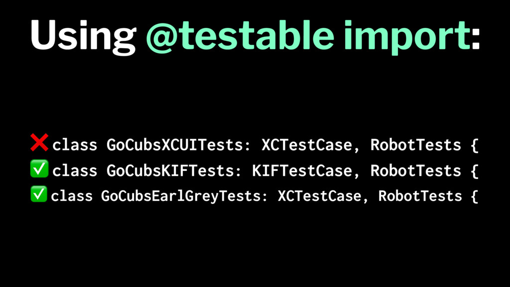 Using @testable import: ❌ class GoCubsXCUITests...