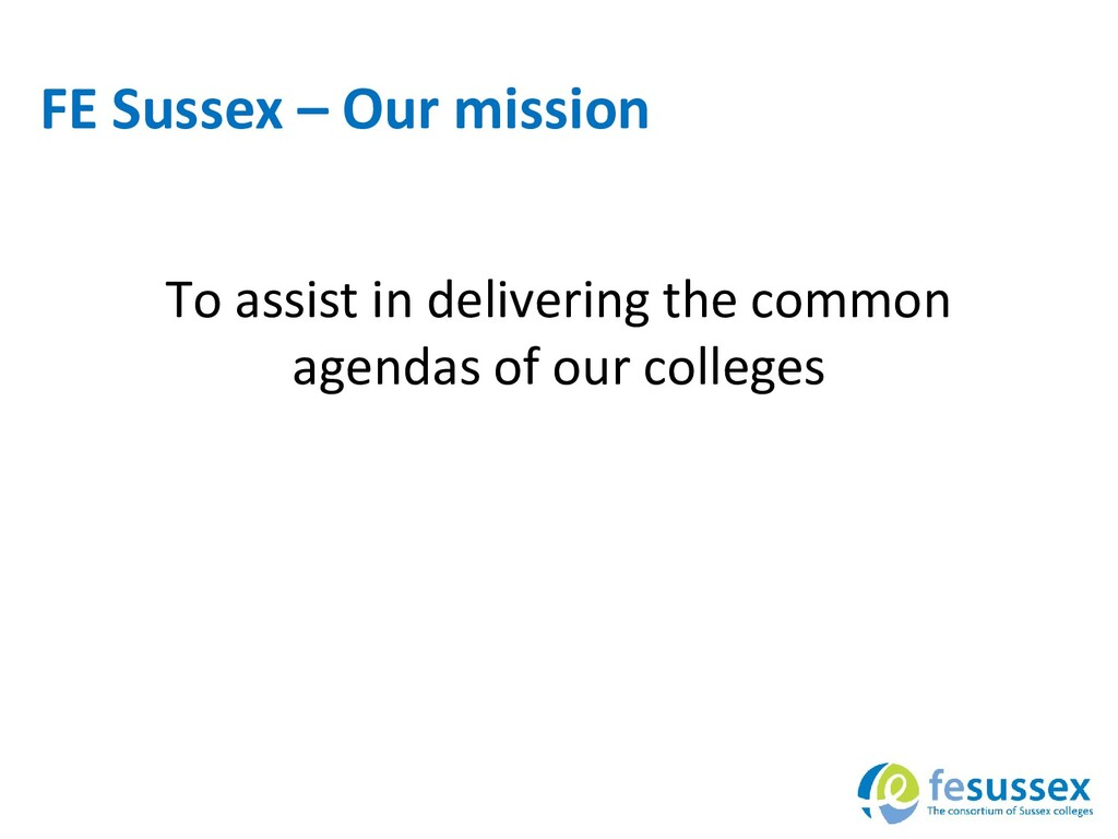FE Sussex – Our mission To assist in delivering...