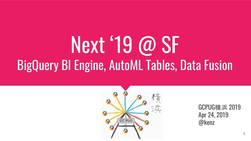 Next '19 @ SF BigQuery BI Engine, AutoML Tables...