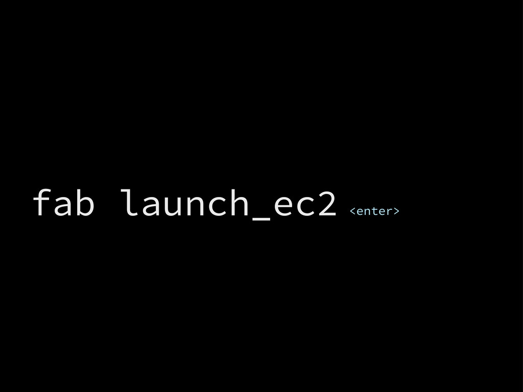 fab launch_ec2 <enter>