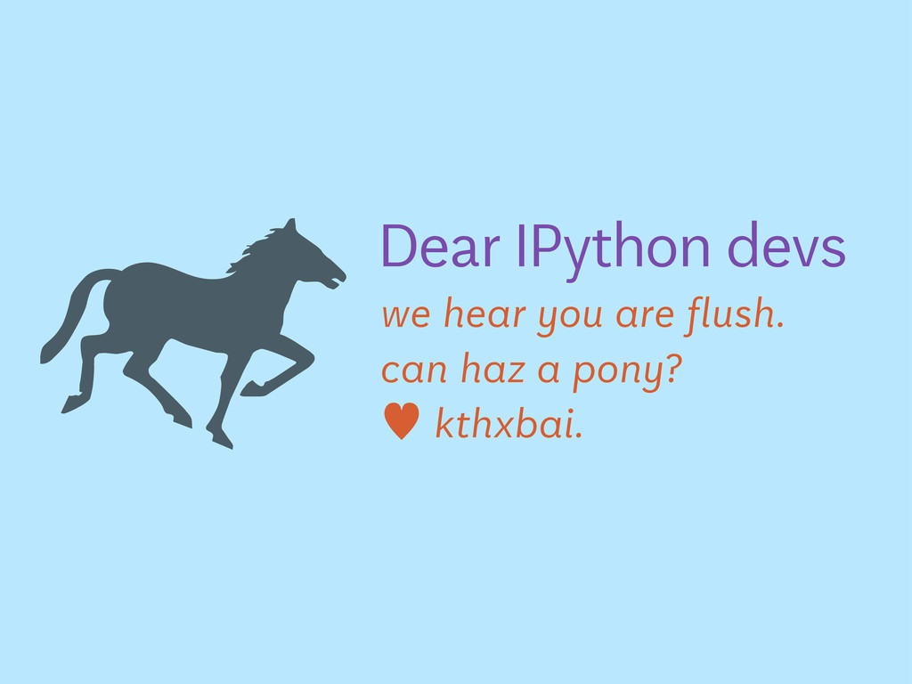 we hear you are flush. can haz a pony? — kthxba...
