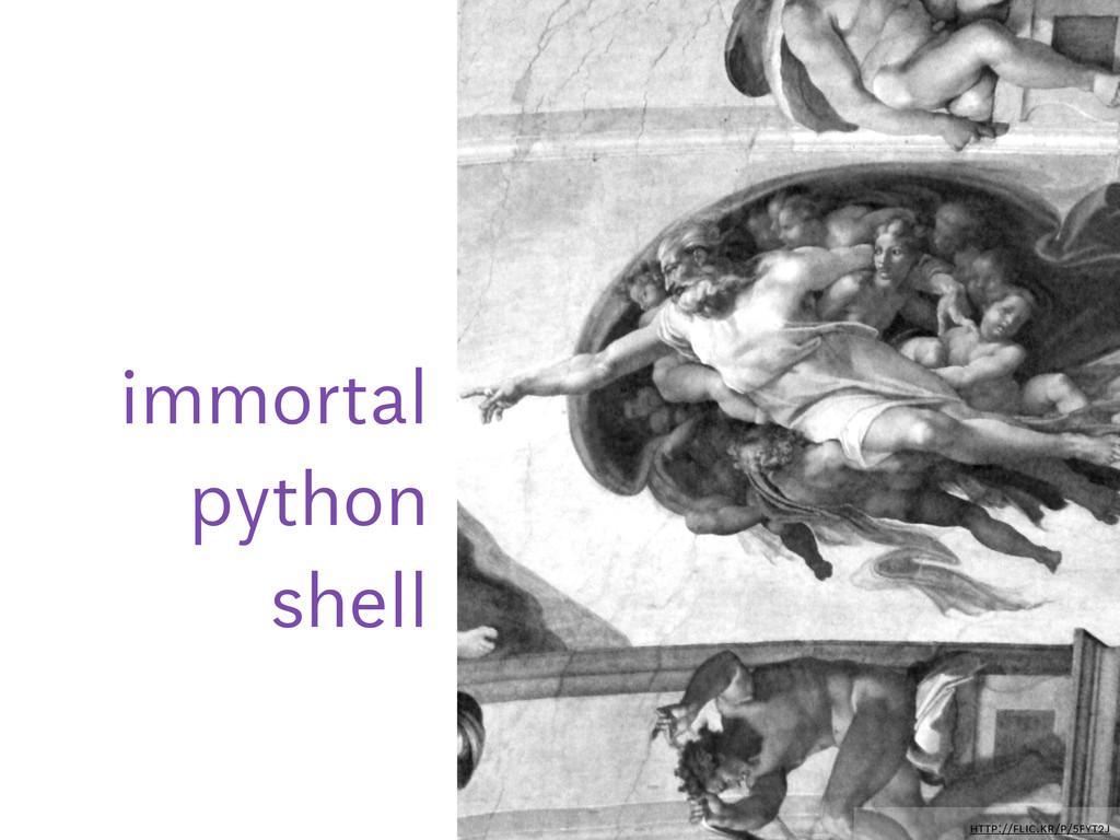 http://flic.kr/p/5FYT2j immortal python shell