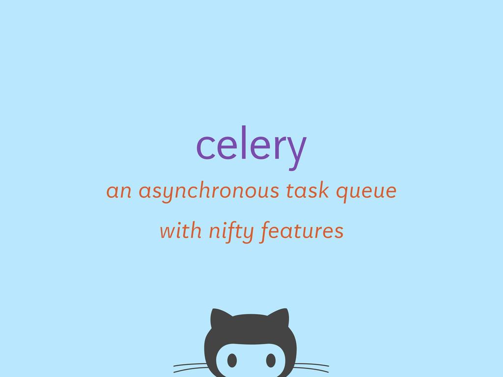 an asynchronous task queue celery with nifty fe...