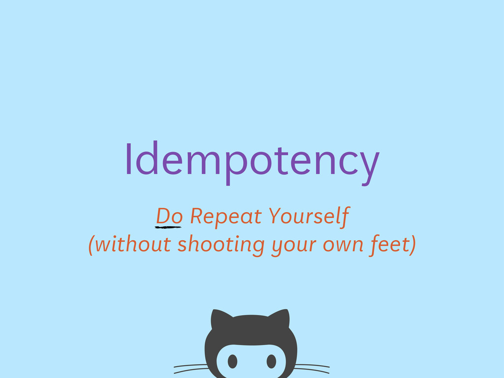 Do Repeat Yourself Idempotency (without shootin...