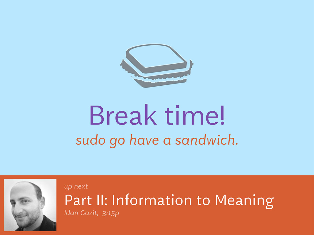 Break time! sudo go have a sandwich. Part II: I...