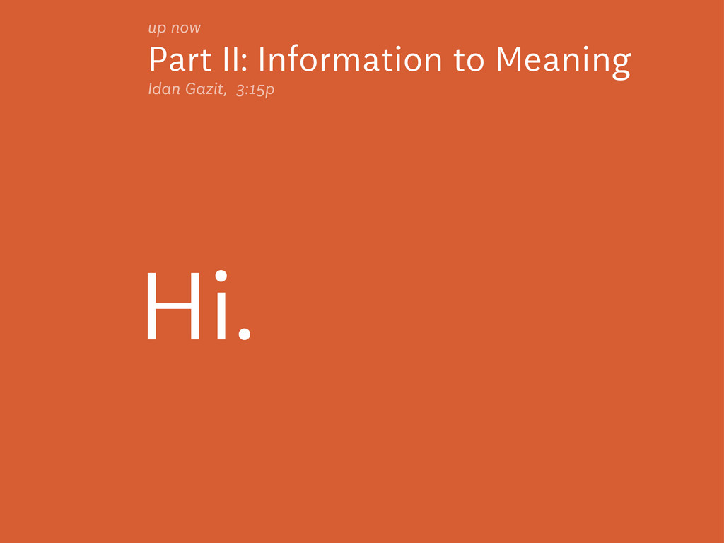 Part II: Information to Meaning up now Idan Gaz...