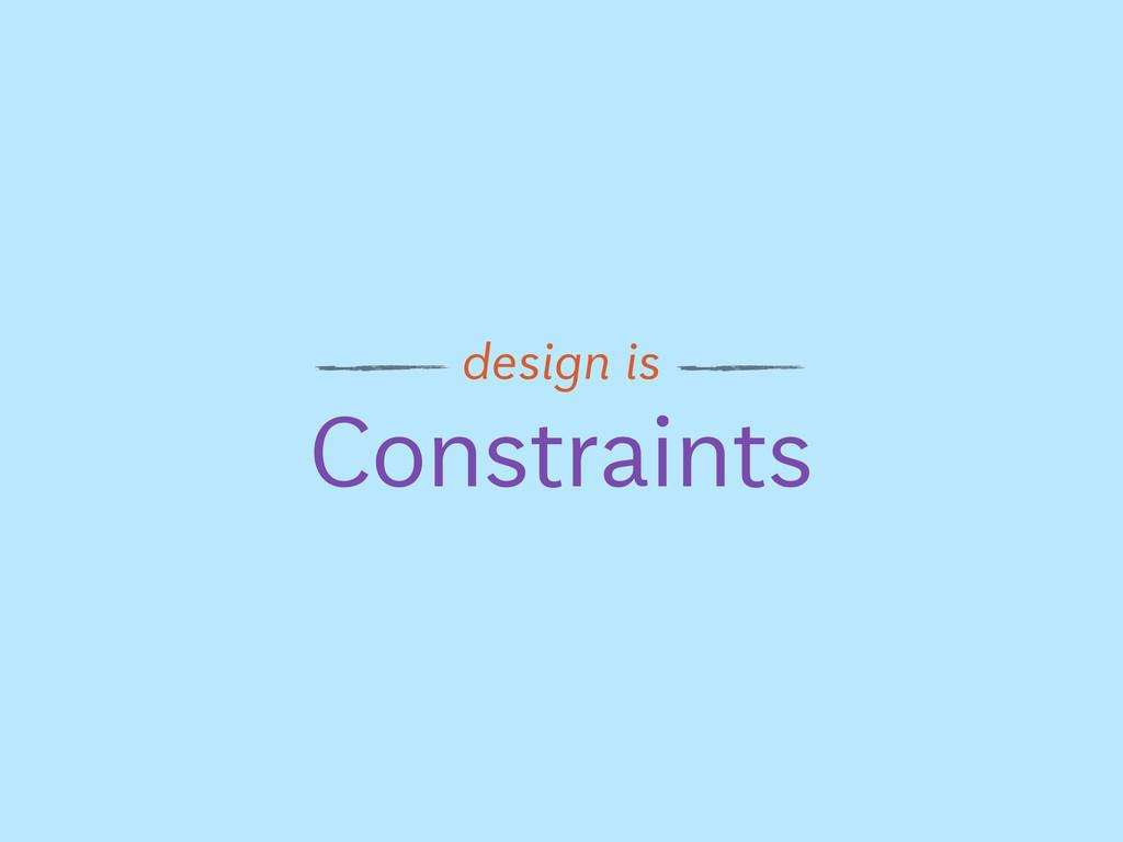 Constraints design is