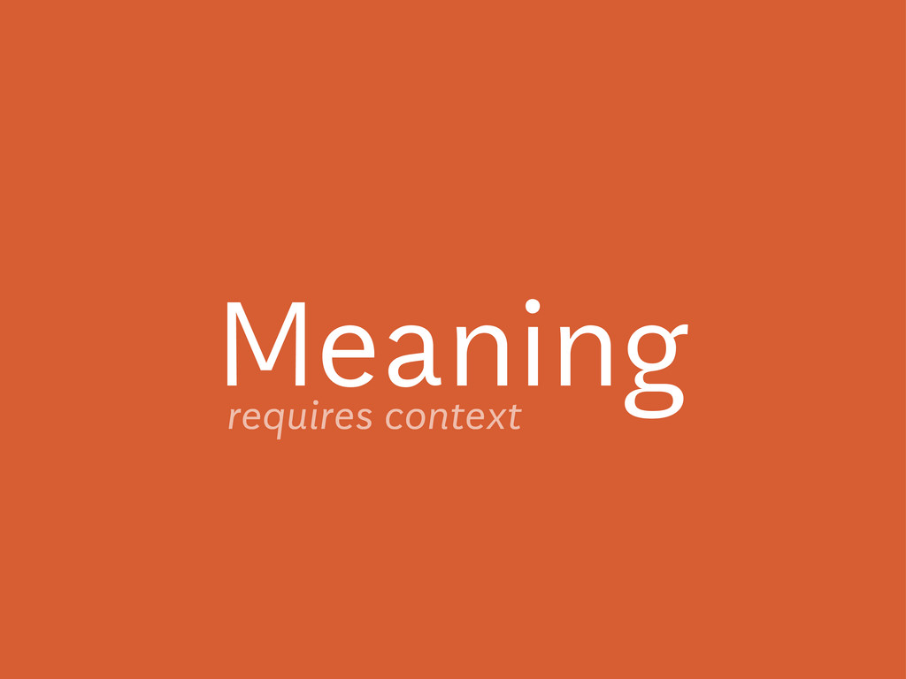 Meaning requires context