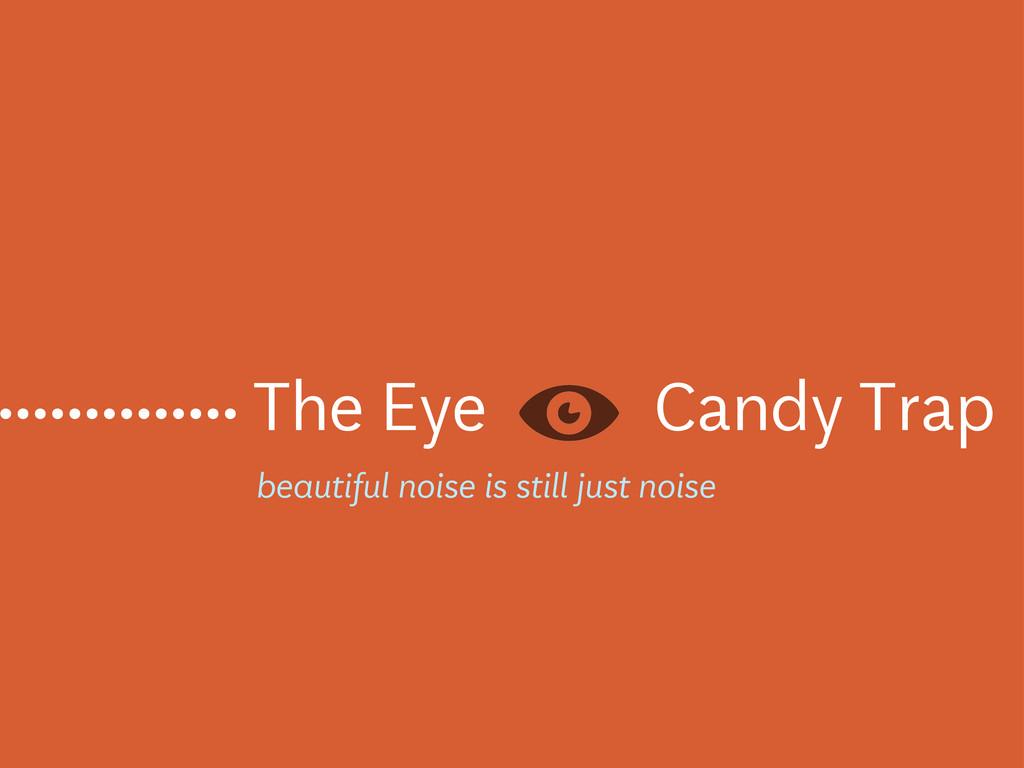 The Eye Candy Trap .............. beautiful noi...