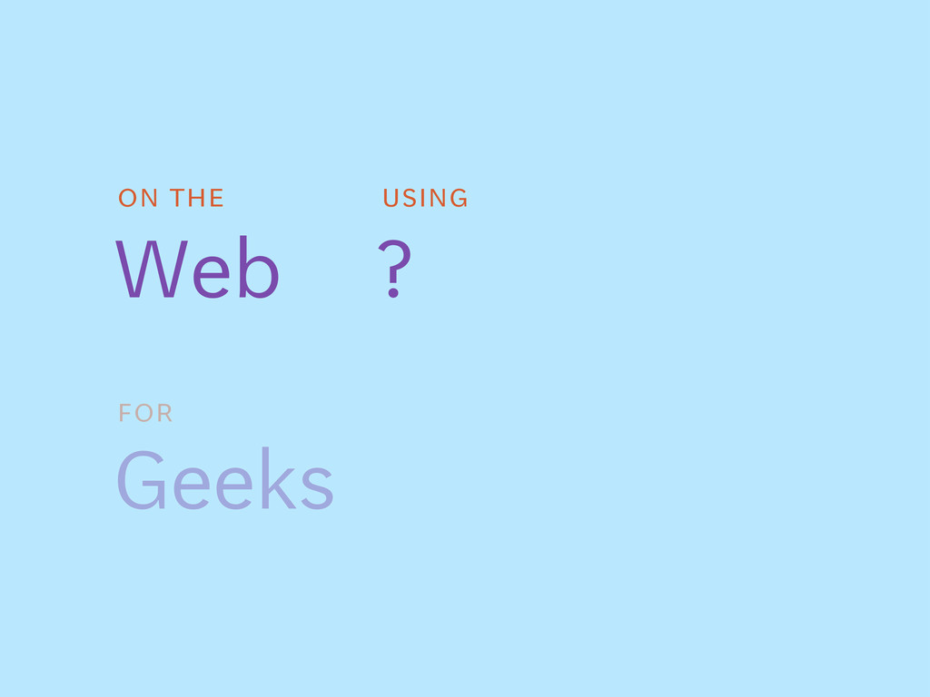 on the Web For Geeks using ?