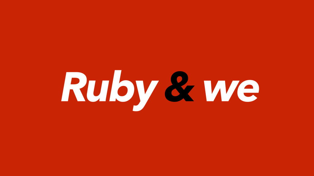 Ruby & we