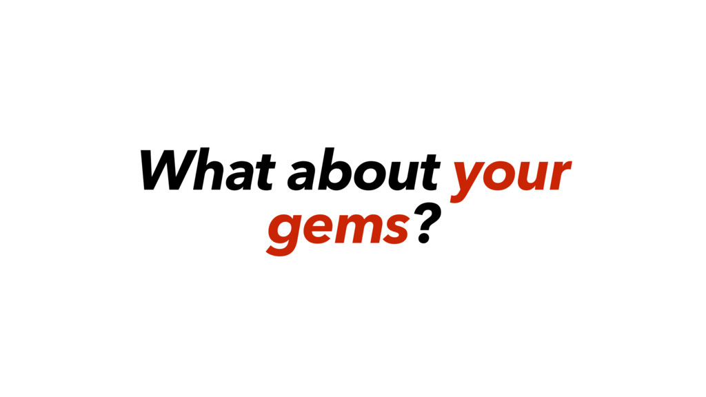 What about your gems?
