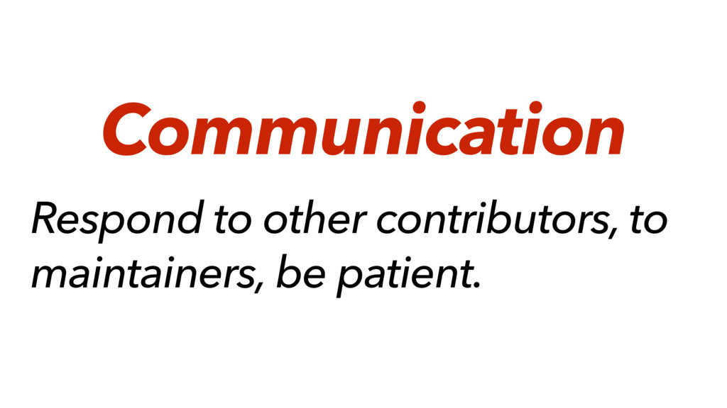 Respond to other contributors, to maintainers, ...