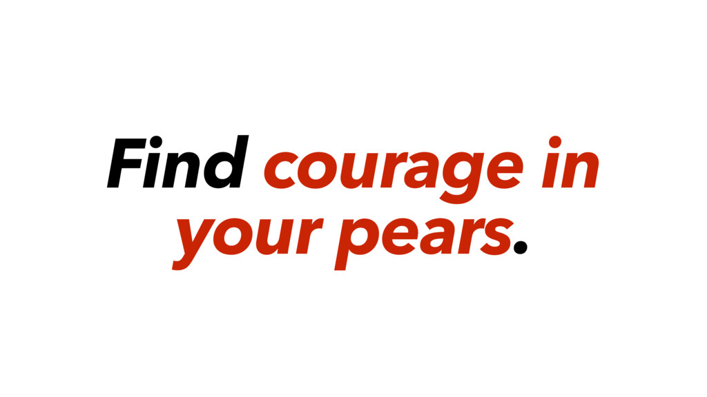 Find courage in your pears.