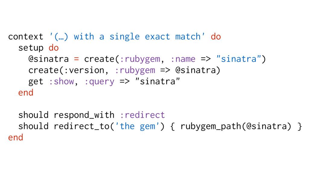 context '(…) with a single exact match' do setu...