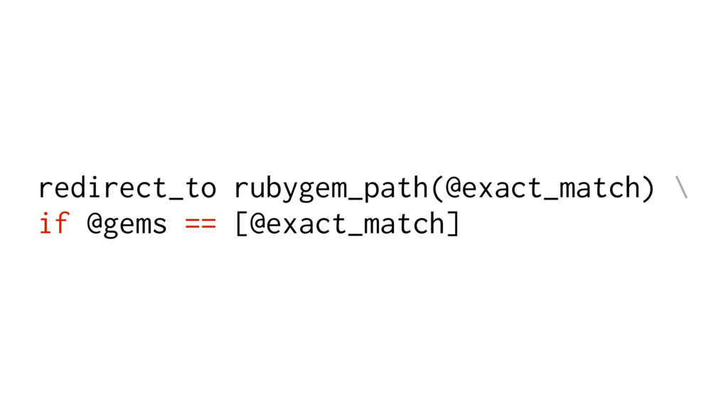 redirect_to rubygem_path(@exact_match) \ if @g...