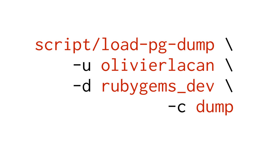 script/load-pg-dump \ -u olivierlacan \ -d rub...