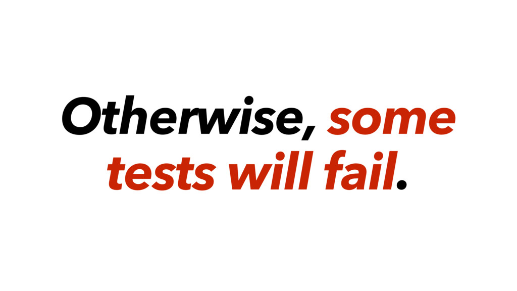 Otherwise, some tests will fail.