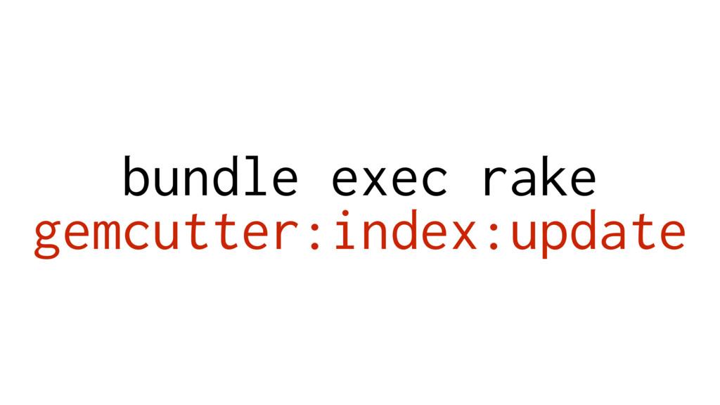 bundle exec rake gemcutter:index:update