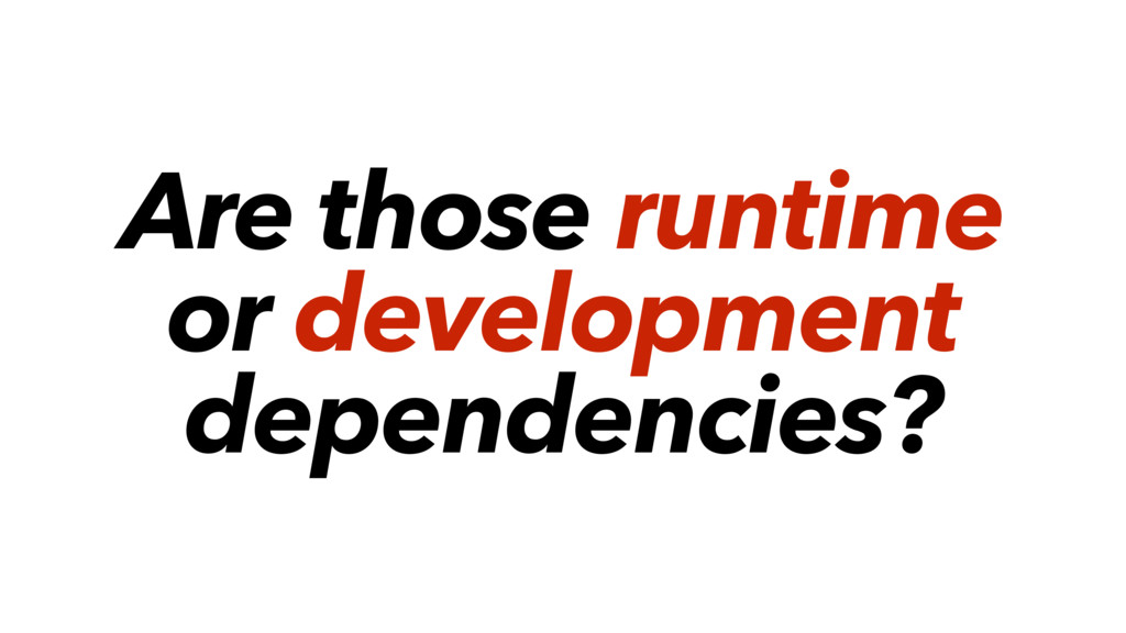 Are those runtime or development dependencies?