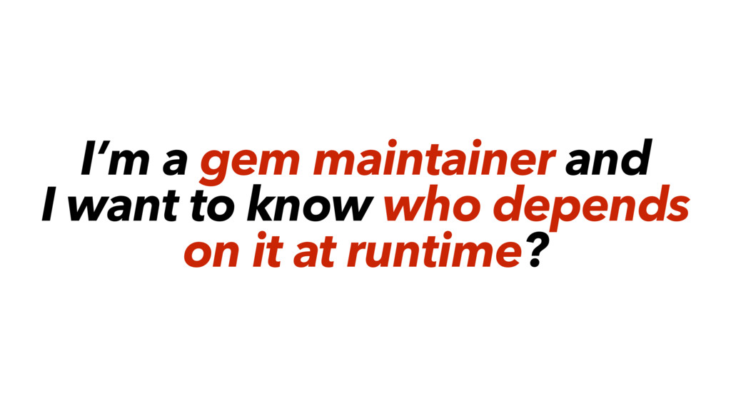 I'm a gem maintainer and I want to know who dep...