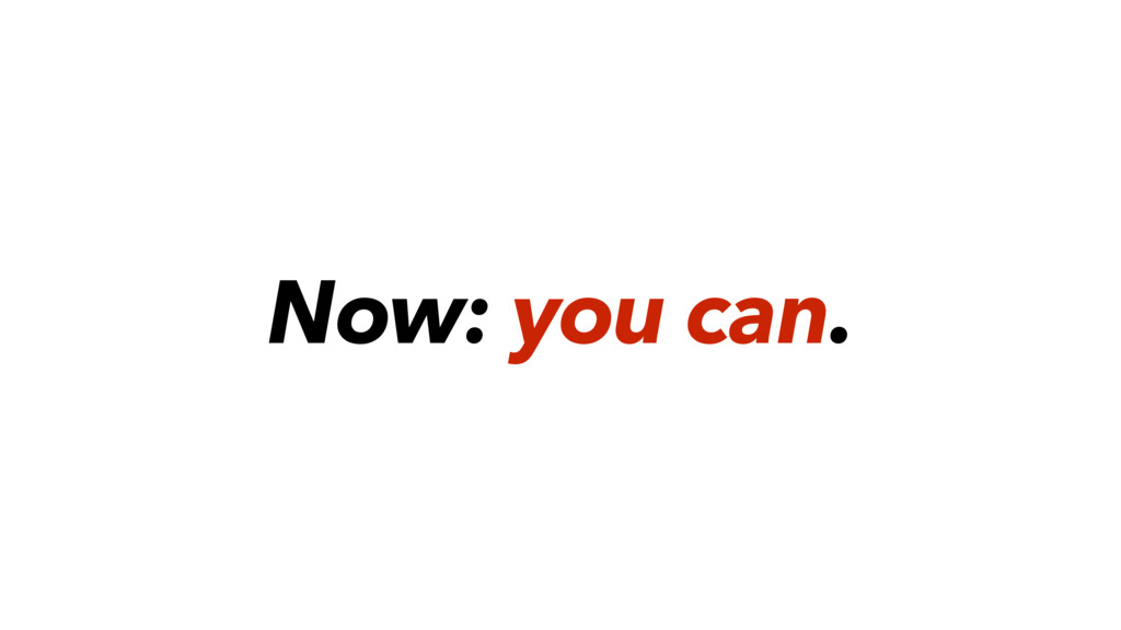 Now: you can.
