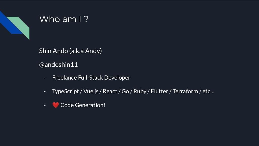 Who am I ? Shin Ando (a.k.a Andy) @andoshin11 -...