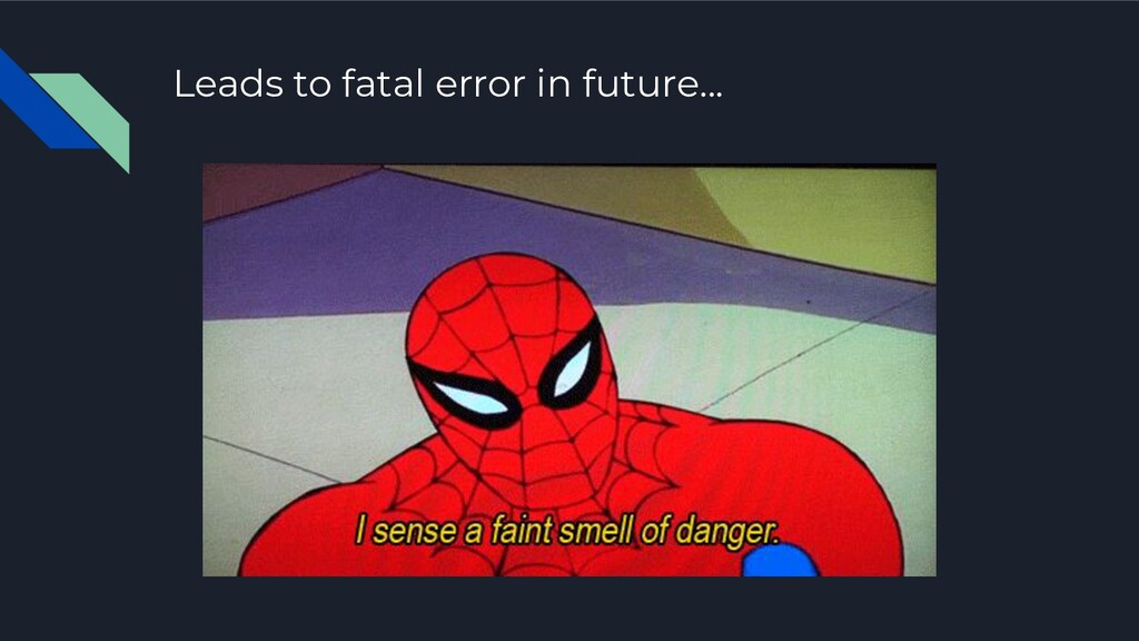 Leads to fatal error in future...