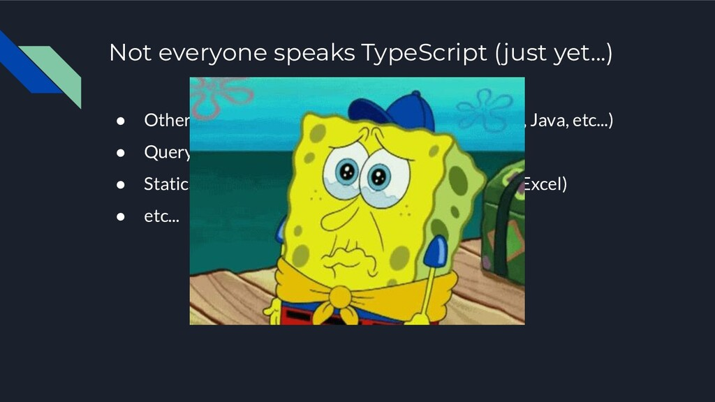 Not everyone speaks TypeScript (just yet...) ● ...