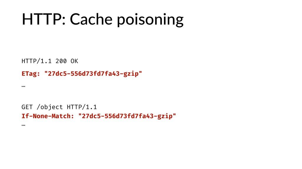 "HTTP: Cache poisoning HTTP/1.1 200 OK ETag: ""27..."