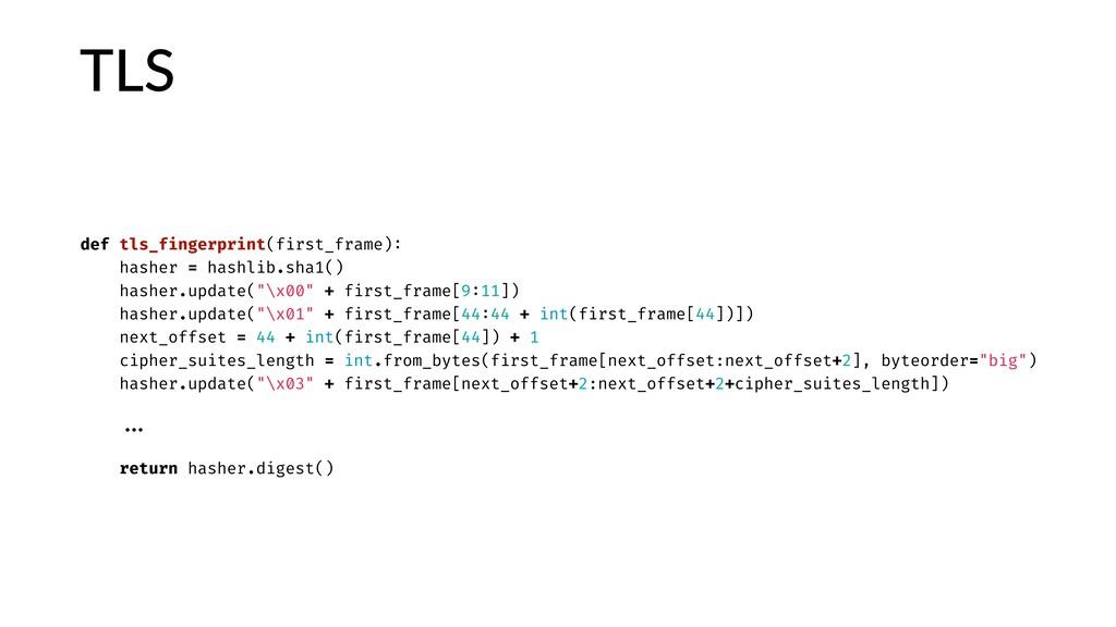 TLS def tls_fingerprint(first_frame): hasher = ...