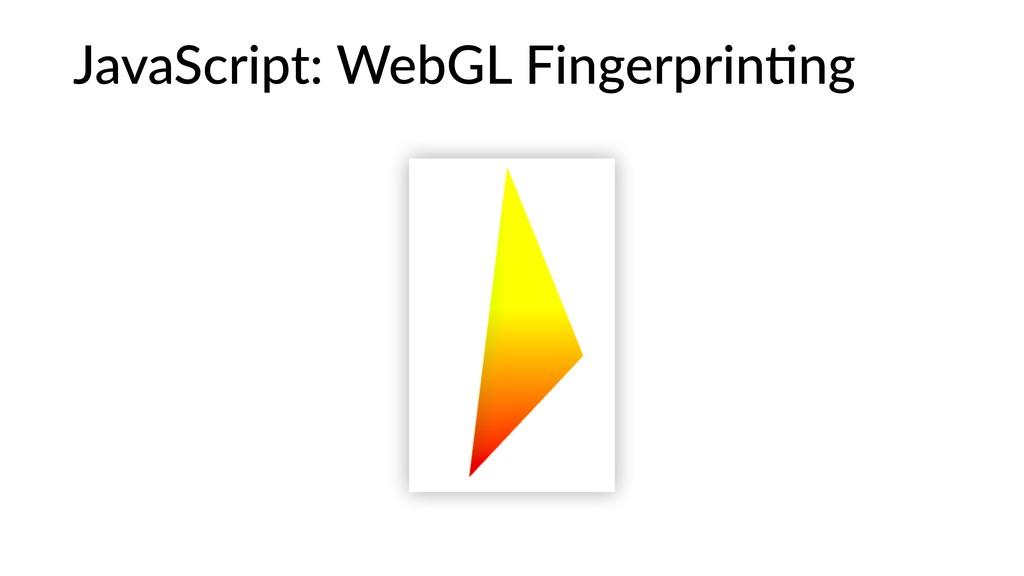 JavaScript: WebGL Fingerprin:ng