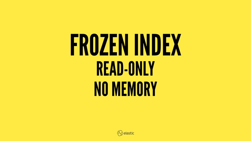 FROZEN INDEX READ-ONLY NO MEMORY