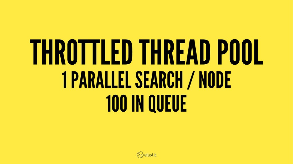THROTTLED THREAD POOL 1 PARALLEL SEARCH / NODE ...