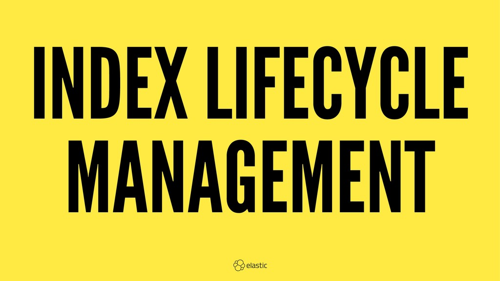 INDEX LIFECYCLE MANAGEMENT