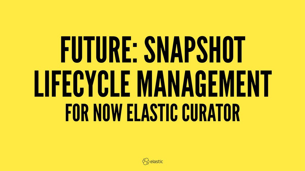 FUTURE: SNAPSHOT LIFECYCLE MANAGEMENT FOR NOW E...
