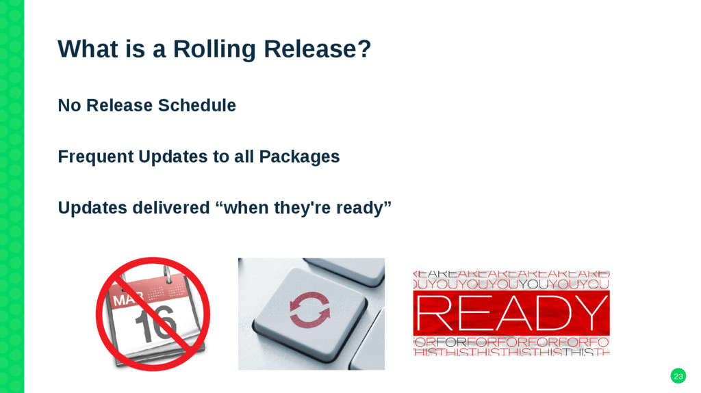 23 What is a Rolling Release? No Release Schedu...
